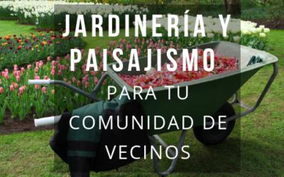 Jardinería y paisajismo para tu comunidad de vecinos